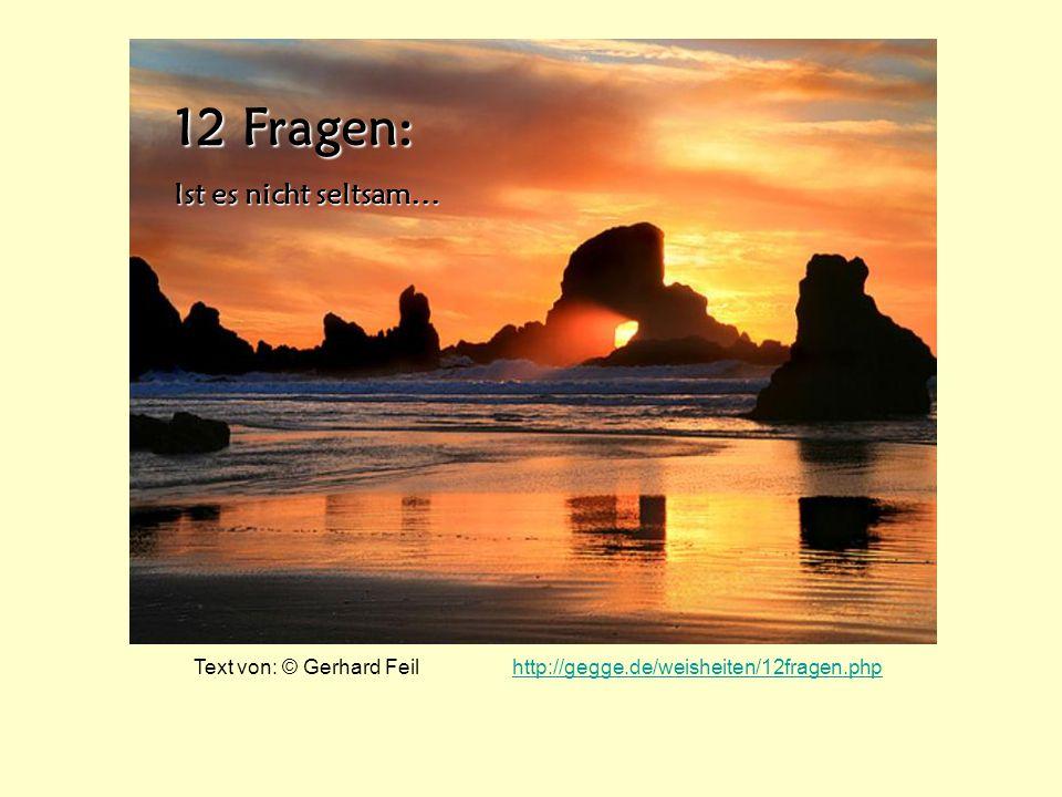 12 Text von: © Gerhard Feil http://gegge.de/weisheiten/12fragen.phphttp://gegge.de/weisheiten/12fragen.php12 Fragen: Ist es nicht seltsam…