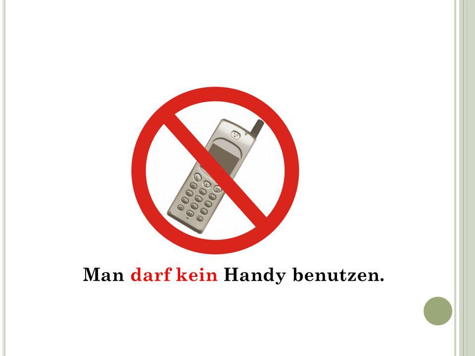 Man darf kein Handy benutzen.