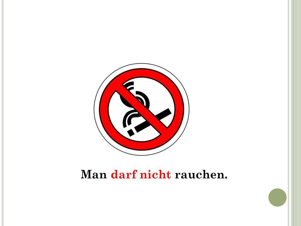 Man darf nicht rauchen.