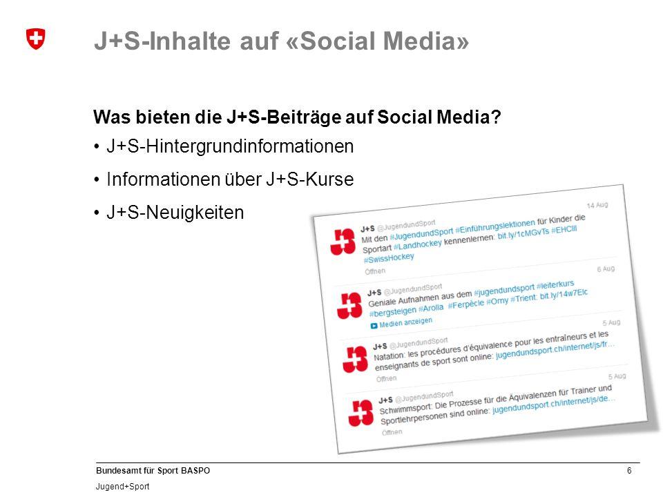 6 Bundesamt für Sport BASPO Jugend+Sport Was bieten die J+S-Beiträge auf Social Media? J+S-Hintergrundinformationen Informationen über J+S-Kurse J+S-N