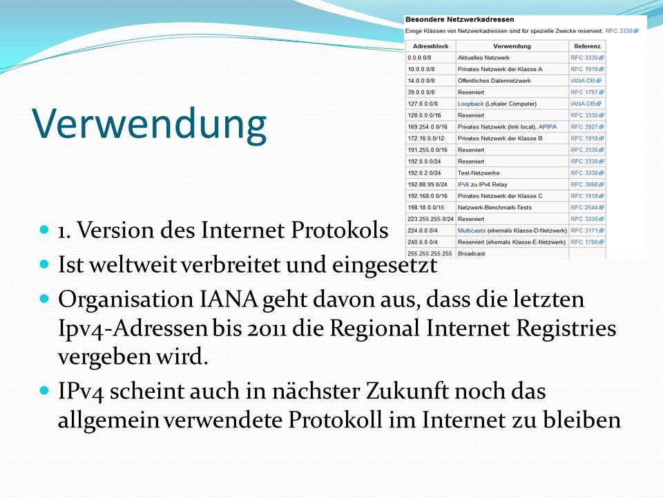 Verwendung 1. Version des Internet Protokols Ist weltweit verbreitet und eingesetzt Organisation IANA geht davon aus, dass die letzten Ipv4-Adressen b