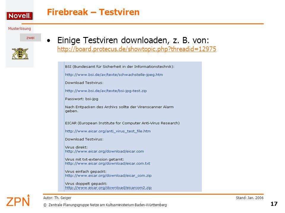 © Zentrale Planungsgruppe Netze am Kultusministerium Baden-Württemberg Musterlösung Stand: Jan. 2006 17 Autor: Th. Geiger Firebreak – Testviren Einige