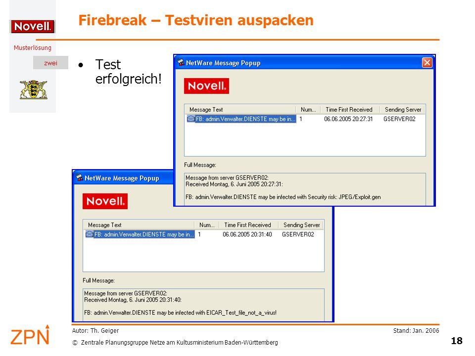 © Zentrale Planungsgruppe Netze am Kultusministerium Baden-Württemberg Musterlösung Stand: Jan. 2006 18 Autor: Th. Geiger Firebreak – Testviren auspac