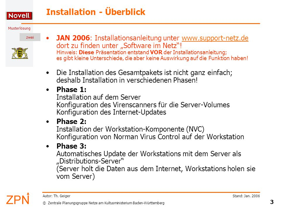 © Zentrale Planungsgruppe Netze am Kultusministerium Baden-Württemberg Musterlösung Stand: Jan. 2006 3 Autor: Th. Geiger Installation - Überblick JAN
