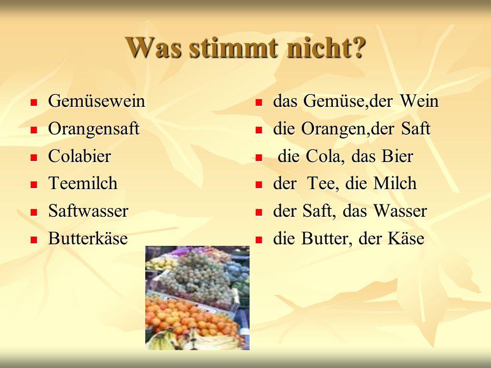 Was stimmt nicht? Gemüsewein Gemüsewein Orangensaft Orangensaft Colabier Colabier Teemilch Teemilch Saftwasser Saftwasser Butterkäse Butterkäse das Ge