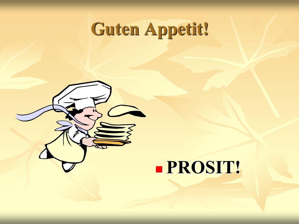 Guten Appetit! PROSIT! PROSIT!