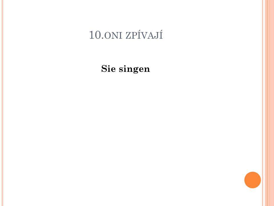10. ONI ZPÍVAJÍ Sie singen
