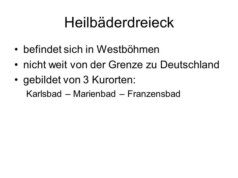 Heilbäderdreieck befindet sich in Westböhmen nicht weit von der Grenze zu Deutschland gebildet von 3 Kurorten: Karlsbad – Marienbad – Franzensbad