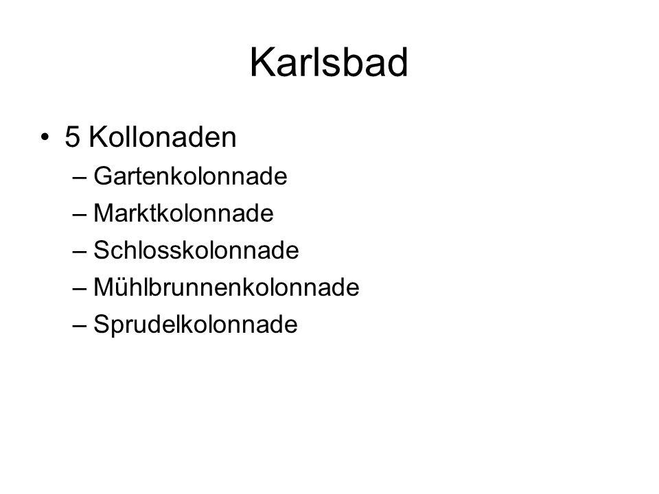 Karlsbad 5 Kollonaden –Gartenkolonnade –Marktkolonnade –Schlosskolonnade –Mühlbrunnenkolonnade –Sprudelkolonnade