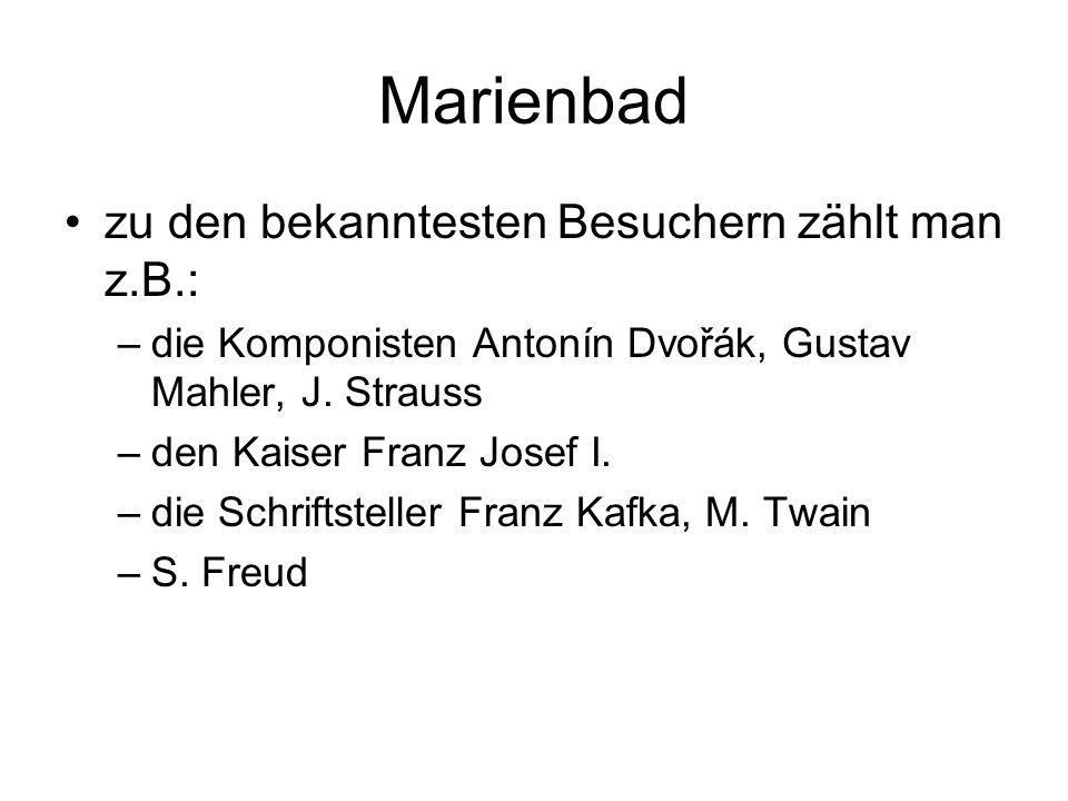 Marienbad zu den bekanntesten Besuchern zählt man z.B.: –die Komponisten Antonín Dvořák, Gustav Mahler, J.