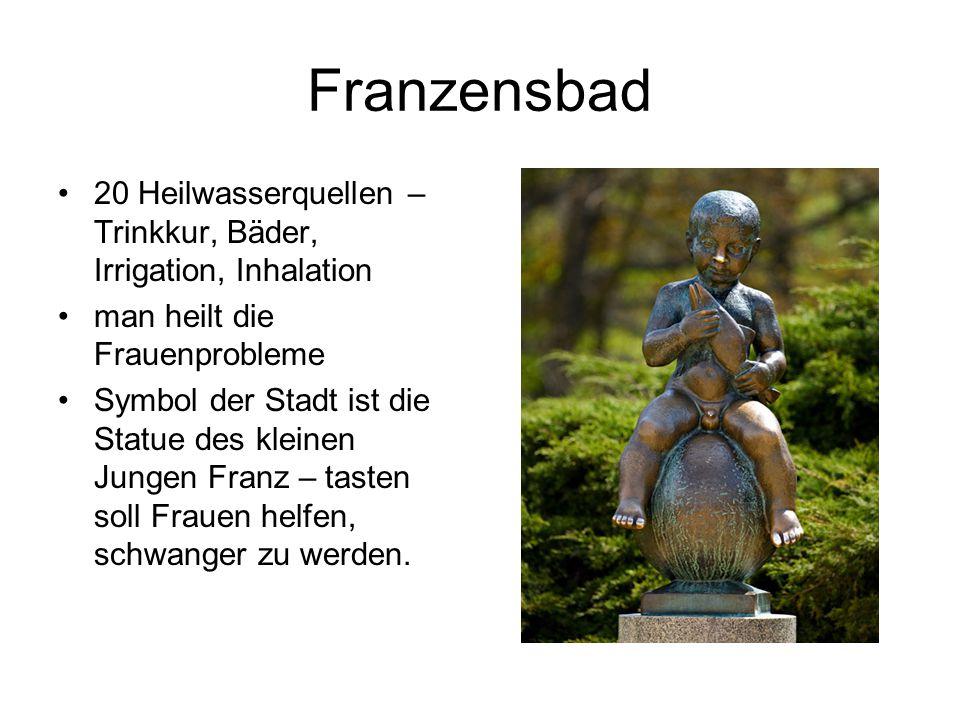 Franzensbad 20 Heilwasserquellen – Trinkkur, Bäder, Irrigation, Inhalation man heilt die Frauenprobleme Symbol der Stadt ist die Statue des kleinen Jungen Franz – tasten soll Frauen helfen, schwanger zu werden.