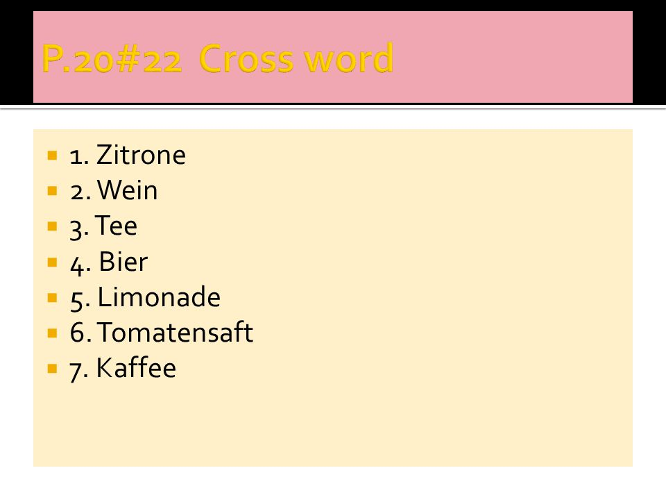  1. Zitrone  2. Wein  3. Tee  4. Bier  5. Limonade  6. Tomatensaft  7. Kaffee