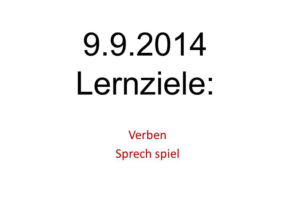 9.9.2014 Lernziele: Verben Sprech spiel
