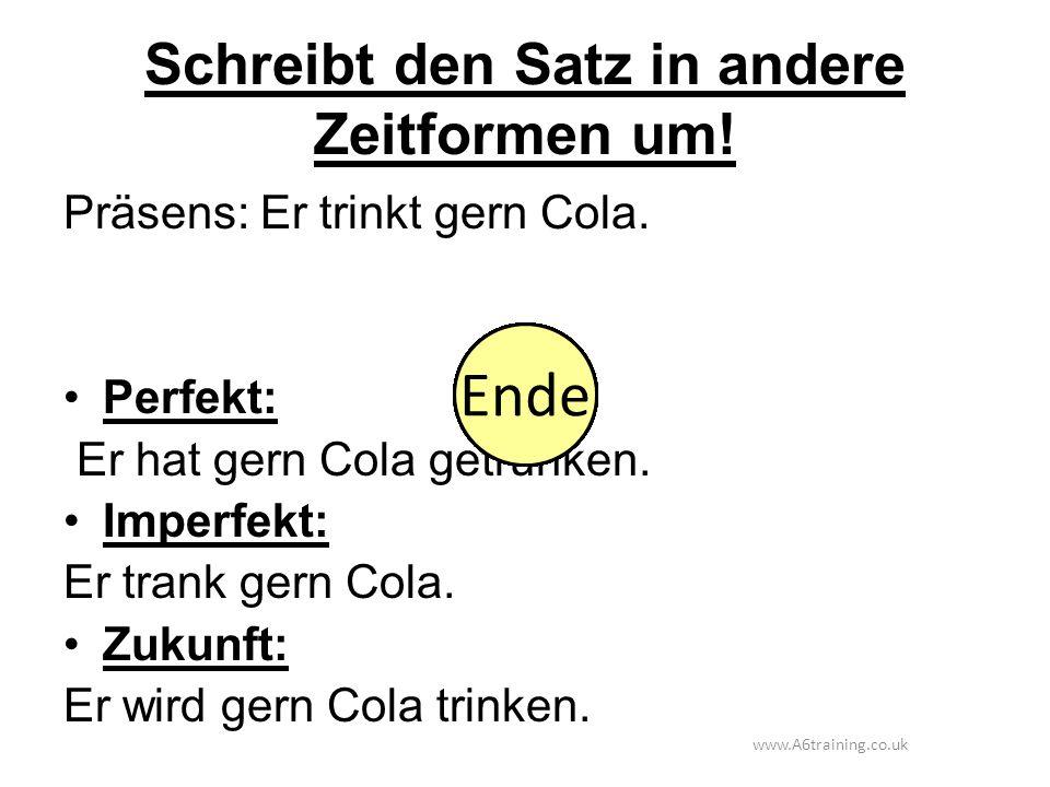 Schreibt den Satz in andere Zeitformen um.Präsens: Er trinkt gern Cola.