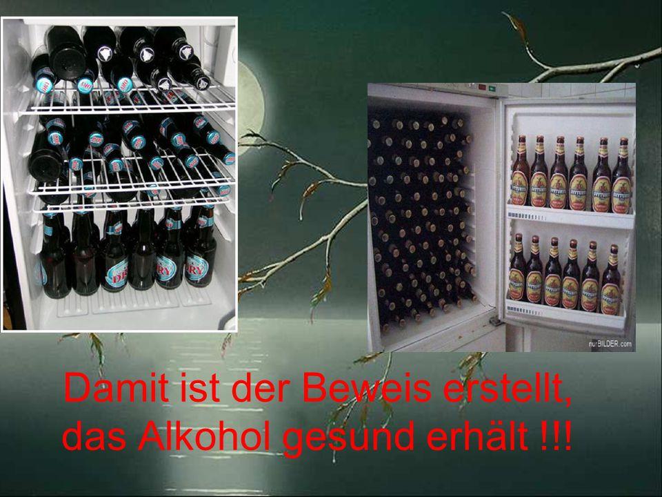 Damit ist der Beweis erstellt, das Alkohol gesund erhält !!!