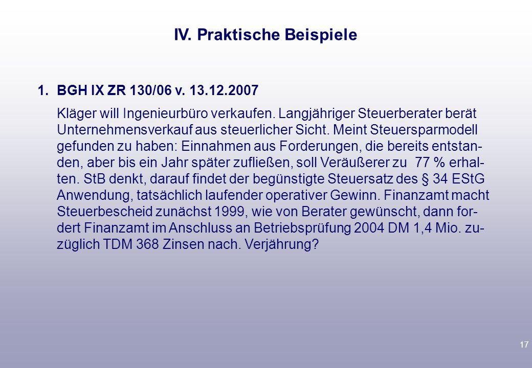 17 1.BGH IX ZR 130/06 v. 13.12.2007 Kläger will Ingenieurbüro verkaufen. Langjähriger Steuerberater berät Unternehmensverkauf aus steuerlicher Sicht.