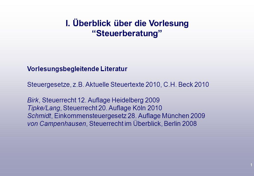 1 Vorlesungsbegleitende Literatur Steuergesetze, z.B. Aktuelle Steuertexte 2010, C.H. Beck 2010 Birk, Steuerrecht 12. Auflage Heidelberg 2009 Tipke/La
