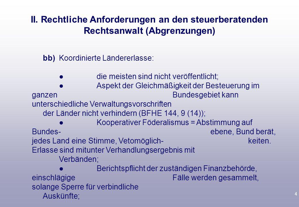 4 bb)Koordinierte Ländererlasse: ● die meisten sind nicht veröffentlicht; ● Aspekt der Gleichmäßigkeit der Besteuerung im ganzen Bundesgebiet kann unt