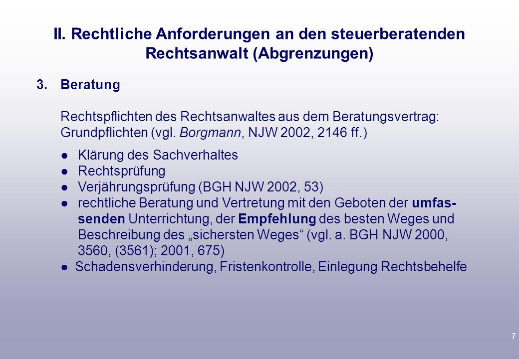 7 3.Beratung Rechtspflichten des Rechtsanwaltes aus dem Beratungsvertrag: Grundpflichten (vgl. Borgmann, NJW 2002, 2146 ff.) ● Klärung des Sachverhalt