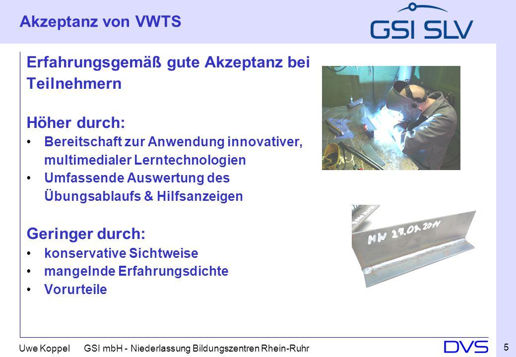 Uwe Koppel GSI mbH - Niederlassung Bildungszentren Rhein-Ruhr Akzeptanz von VWTS Erfahrungsgemäß gute Akzeptanz bei Teilnehmern Höher durch: Bereitsch
