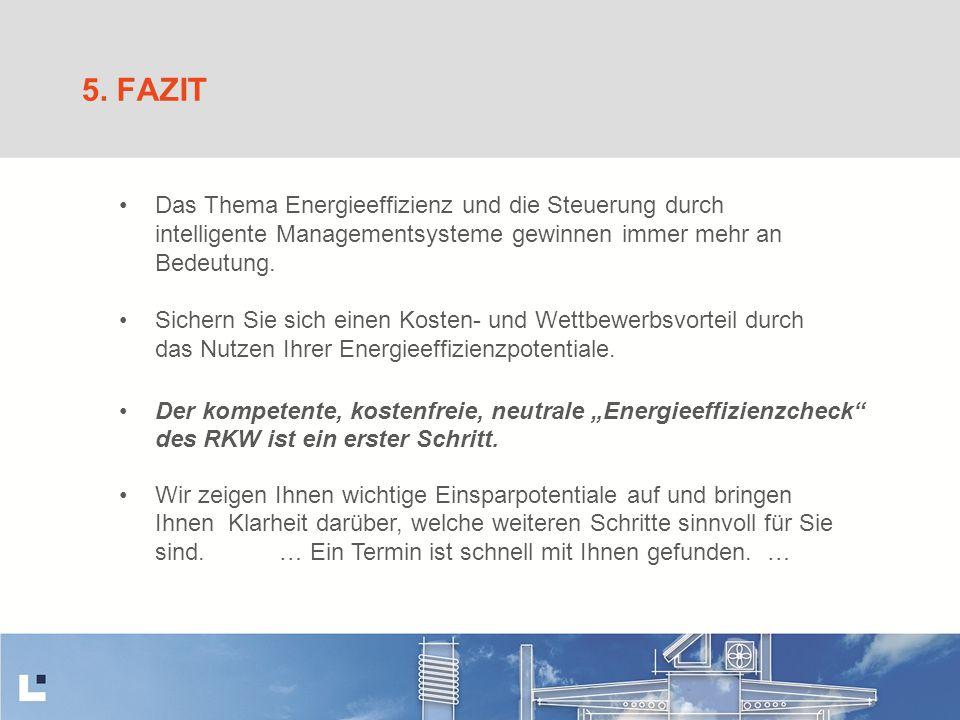 5. FAZIT Das Thema Energieeffizienz und die Steuerung durch intelligente Managementsysteme gewinnen immer mehr an Bedeutung. Der kompetente, kostenfre