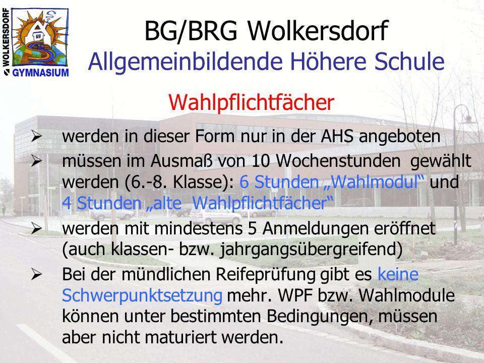 BG/BRG Wolkersdorf Allgemeinbildende Höhere Schule Wahlpflichtfächer  werden in dieser Form nur in der AHS angeboten  müssen im Ausmaß von 10 Wochen