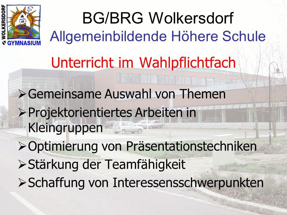 BG/BRG Wolkersdorf Allgemeinbildende Höhere Schule Unterricht im Wahlpflichtfach  Gemeinsame Auswahl von Themen  Projektorientiertes Arbeiten in Kle