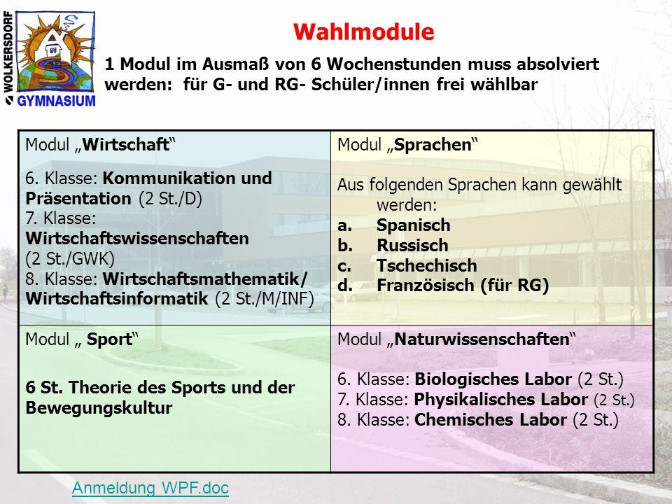 """Wahlmodule 1 Modul im Ausmaß von 6 Wochenstunden muss absolviert werden: für G- und RG- Schüler(innen) frei wählbar Modul """"Wirtschaft Modul """"Sprachen Modul """" Sport Modul """"Naturwissenschaften 1.Kommunikation und Präsentation (2 St./D) 2.Wirtschaftswissenschaft (2 St./GWK) 3.Wirtschaftsmathematik und Wirtschaftsinformatik (2 St./M/INF) MATURA: Kann nicht als Prüfungsgebiet bei der Matura gewählt werden Aus folgenden Sprachen kann gewählt werden: a.Spanisch b.Russisch c.Tschechisch d.Französisch (für RG) MATURA: Jede Sprache kann bei der mündlichen RP als eigenständiges Maturafach gewählt werden."""
