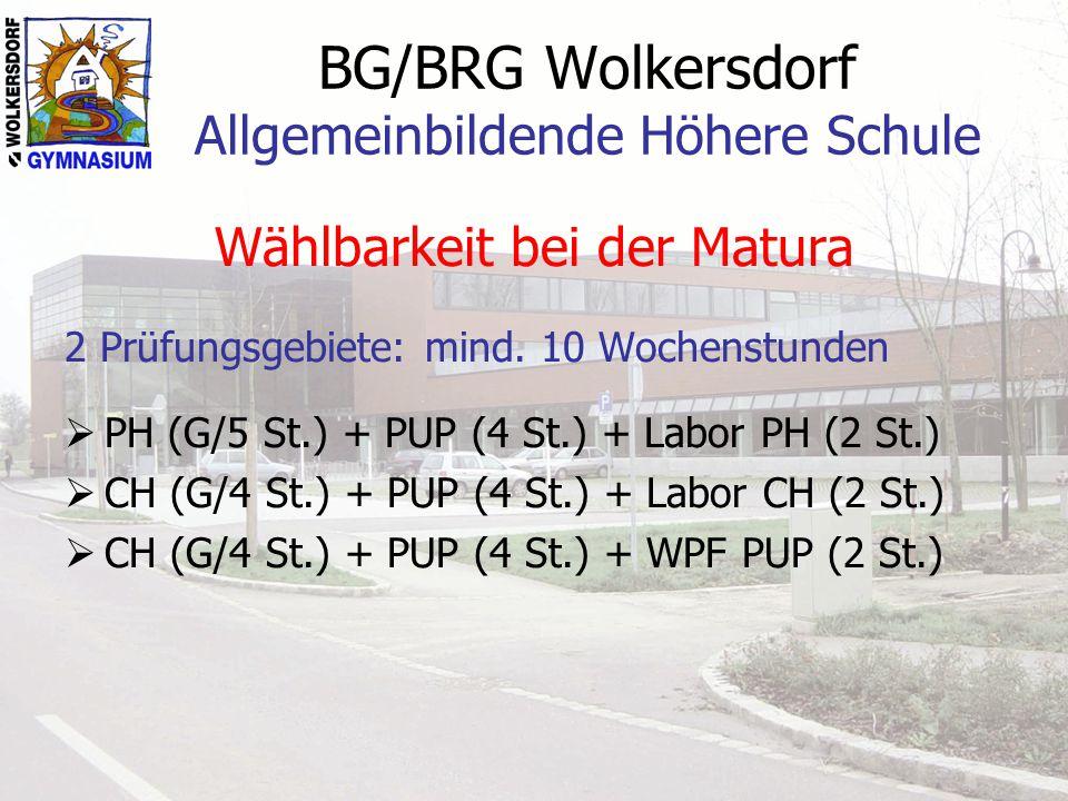 BG/BRG Wolkersdorf Allgemeinbildende Höhere Schule Wählbarkeit bei der Matura 2 Prüfungsgebiete: mind. 10 Wochenstunden  PH (G/5 St.) + PUP (4 St.) +
