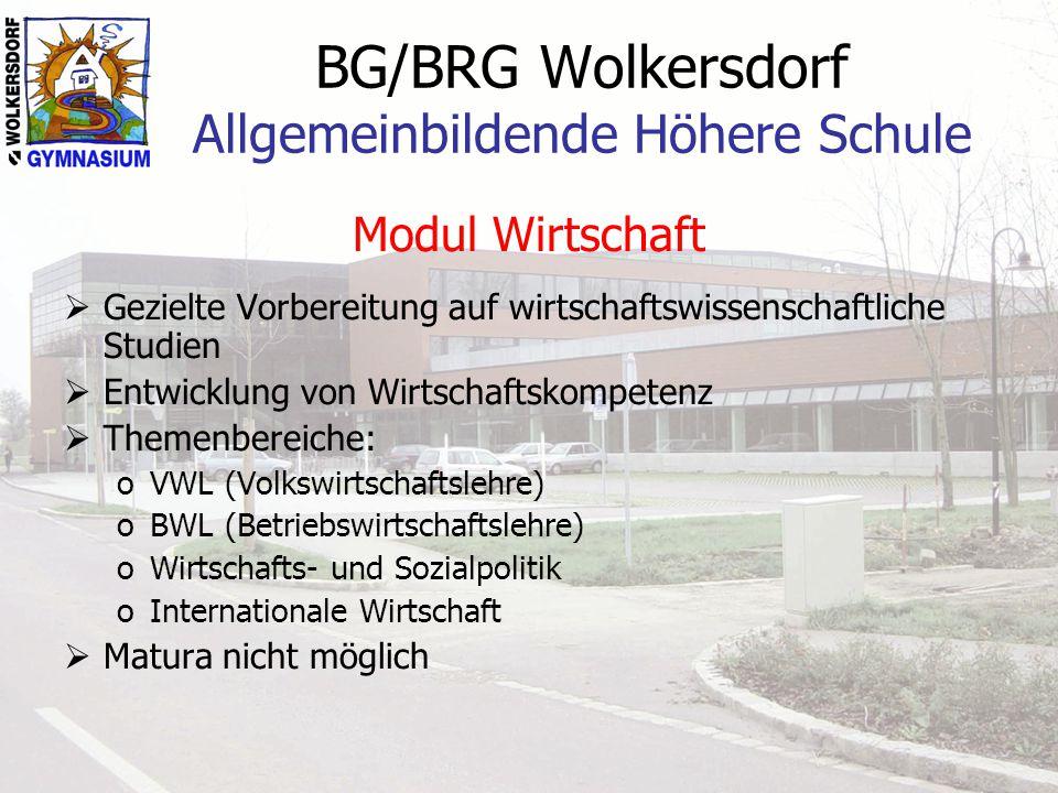 BG/BRG Wolkersdorf Allgemeinbildende Höhere Schule Modul Wirtschaft  Gezielte Vorbereitung auf wirtschaftswissenschaftliche Studien  Entwicklung von