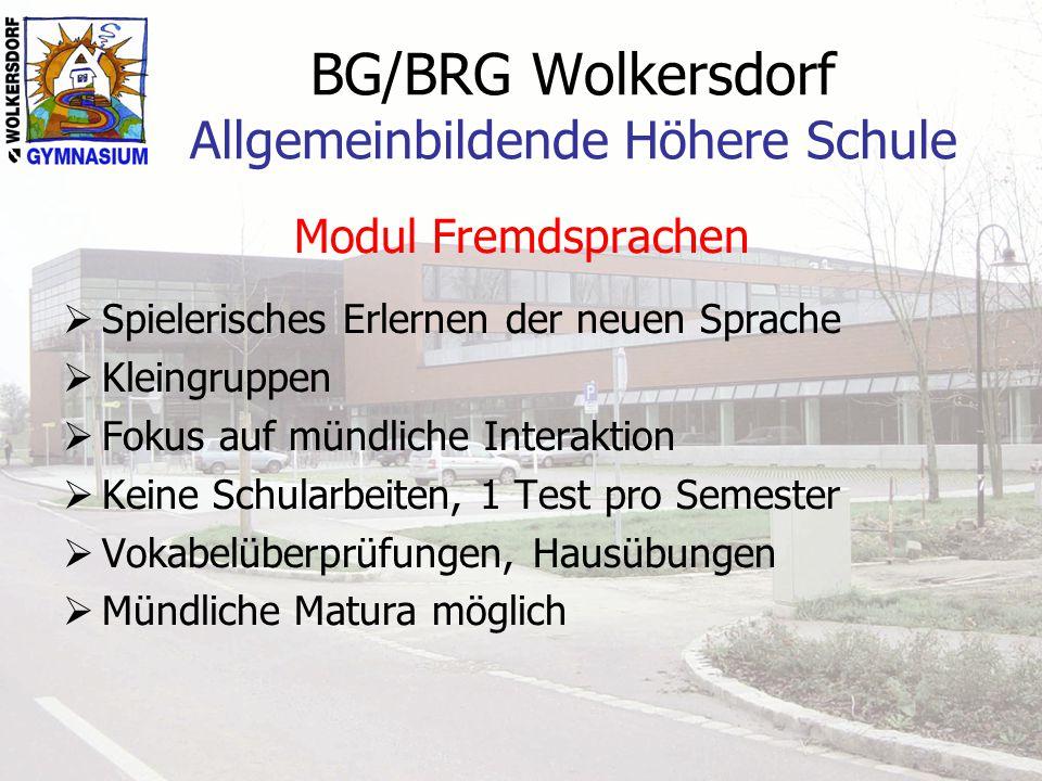 BG/BRG Wolkersdorf Allgemeinbildende Höhere Schule Modul Fremdsprachen  Spielerisches Erlernen der neuen Sprache  Kleingruppen  Fokus auf mündliche
