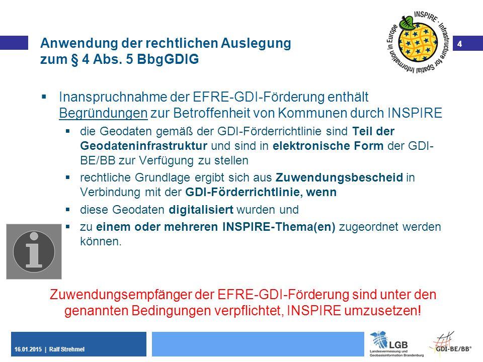 4 16.01.2015 | Ralf Strehmel 4 Anwendung der rechtlichen Auslegung zum § 4 Abs. 5 BbgGDIG  Inanspruchnahme der EFRE-GDI-Förderung enthält Begründunge