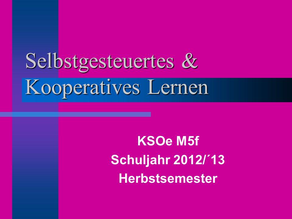 Selbstgesteuertes & Kooperatives Lernen KSOe M5f Schuljahr 2012/´13 Herbstsemester