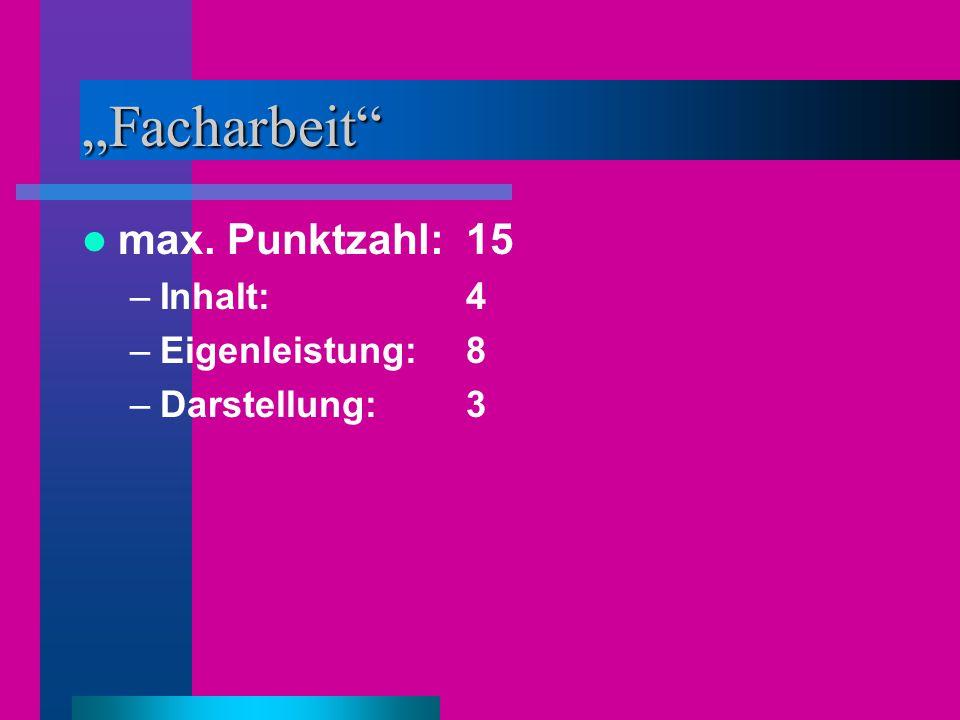 """""""Facharbeit"""" max. Punktzahl: 15 –Inhalt:4 –Eigenleistung:8 –Darstellung:3"""