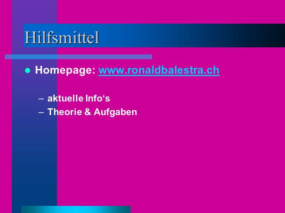 Hilfsmittel Homepage: www.ronaldbalestra.chwww.ronaldbalestra.ch –aktuelle Info's –Theorie & Aufgaben