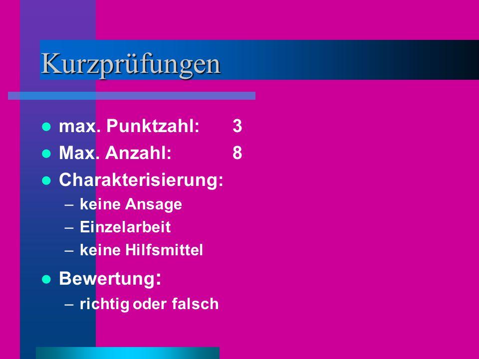 Kurzprüfungen max. Punktzahl:3 Max. Anzahl: 8 Charakterisierung: –keine Ansage –Einzelarbeit –keine Hilfsmittel Bewertung : –richtig oder falsch
