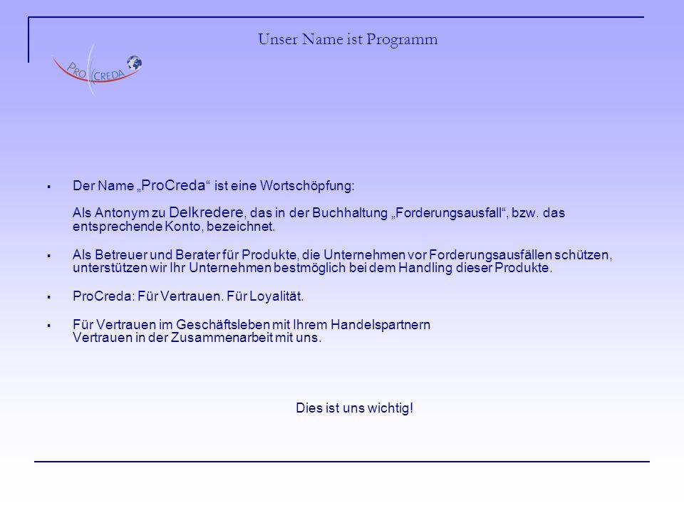 """Unser Name ist Programm  Der Name """" ProCreda ist eine Wortschöpfung: Als Antonym zu Delkredere, das in der Buchhaltung """"Forderungsausfall , bzw."""
