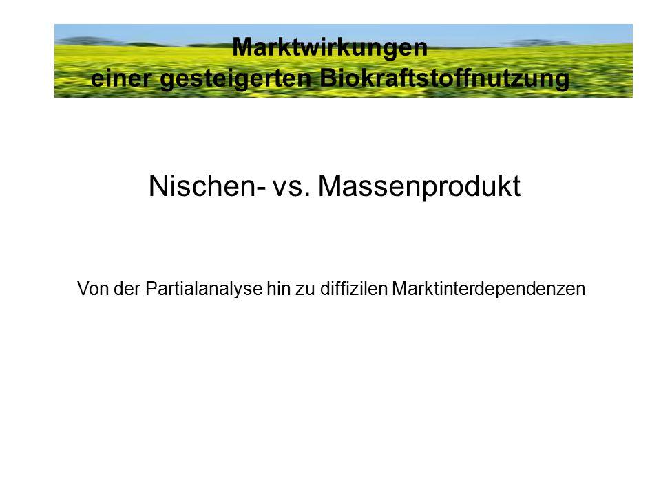 Marktwirkungen einer gesteigerten Biokraftstoffnutzung Nischen- vs. Massenprodukt Von der Partialanalyse hin zu diffizilen Marktinterdependenzen