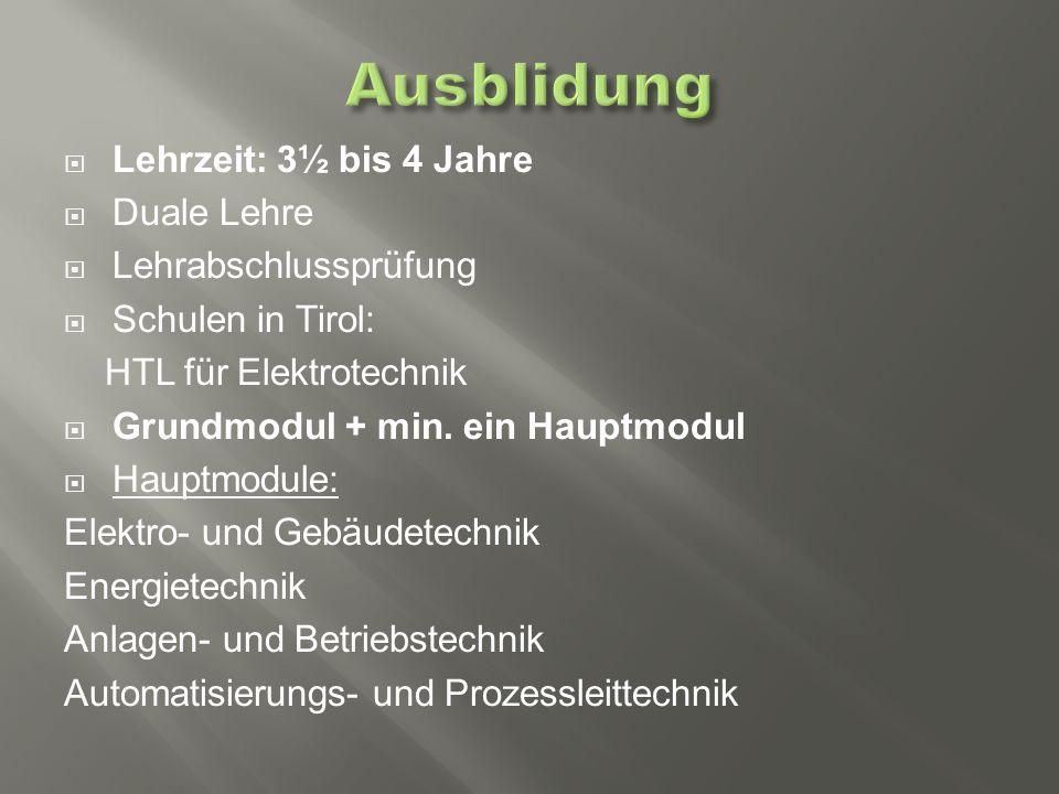  Lehrzeit: 3½ bis 4 Jahre  Duale Lehre  Lehrabschlussprüfung  Schulen in Tirol: HTL für Elektrotechnik  Grundmodul + min.