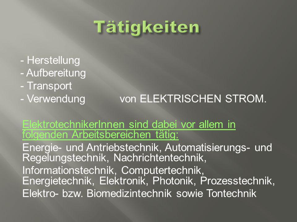 - Herstellung - Aufbereitung - Transport - Verwendung von ELEKTRISCHEN STROM.