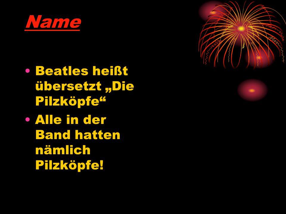 """Name Beatles heißt übersetzt """"Die Pilzköpfe"""" Alle in der Band hatten nämlich Pilzköpfe!"""