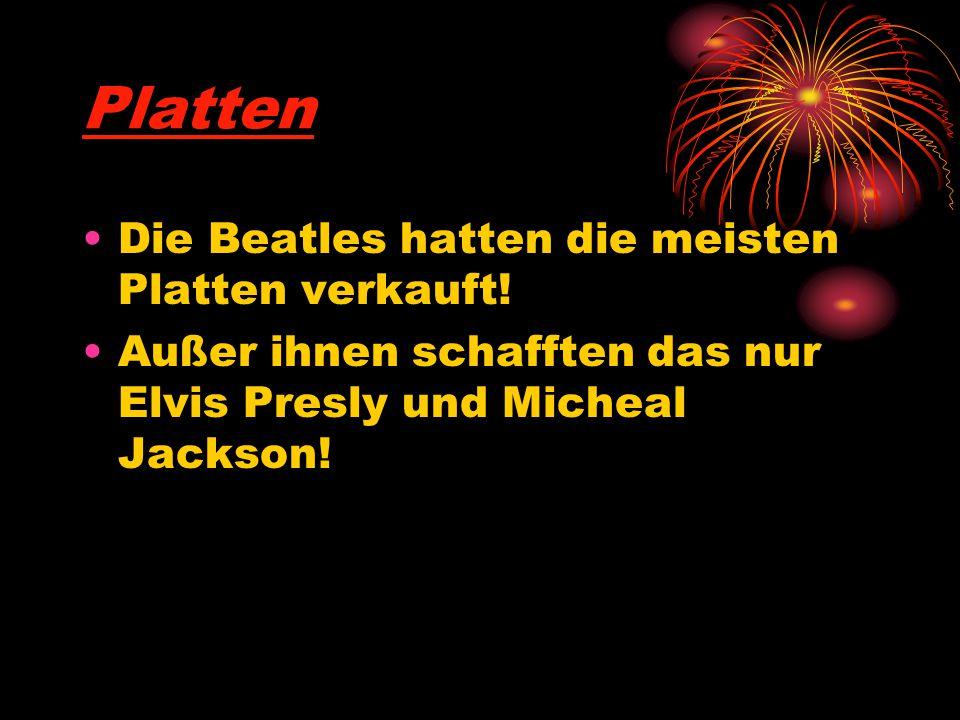 Platten Die Beatles hatten die meisten Platten verkauft! Außer ihnen schafften das nur Elvis Presly und Micheal Jackson!