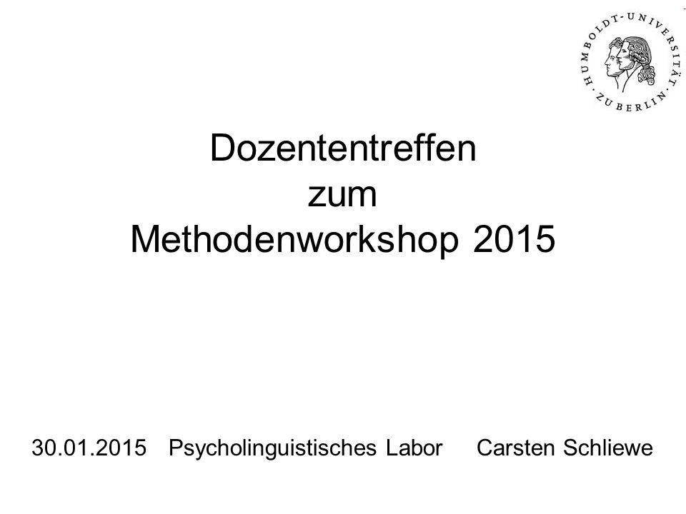 Dozententreffen zum Methodenworkshop 2015 30.01.2015Psycholinguistisches Labor Carsten Schliewe