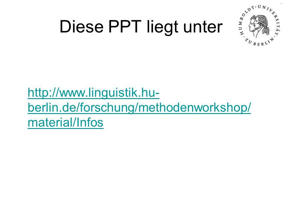Diese PPT liegt unter http://www.linguistik.hu- berlin.de/forschung/methodenworkshop/ material/Infos