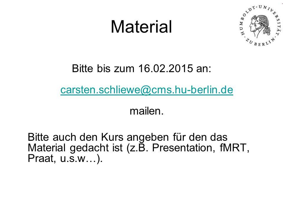 Material Bitte bis zum 16.02.2015 an: carsten.schliewe@cms.hu-berlin.de mailen. carsten.schliewe@cms.hu-berlin.de Bitte auch den Kurs angeben für den