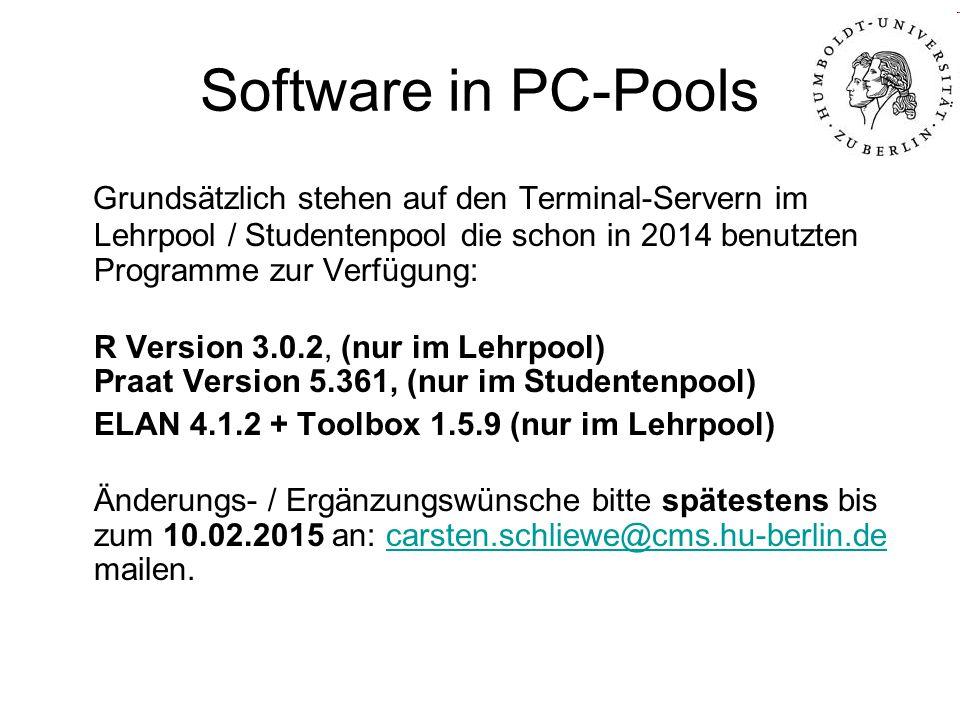 Software in PC-Pools Grundsätzlich stehen auf den Terminal-Servern im Lehrpool / Studentenpool die schon in 2014 benutzten Programme zur Verfügung: R Version 3.0.2, (nur im Lehrpool) Praat Version 5.361, (nur im Studentenpool) ELAN 4.1.2 + Toolbox 1.5.9 (nur im Lehrpool) Änderungs- / Ergänzungswünsche bitte spätestens bis zum 10.02.2015 an: carsten.schliewe@cms.hu-berlin.de mailen.carsten.schliewe@cms.hu-berlin.de