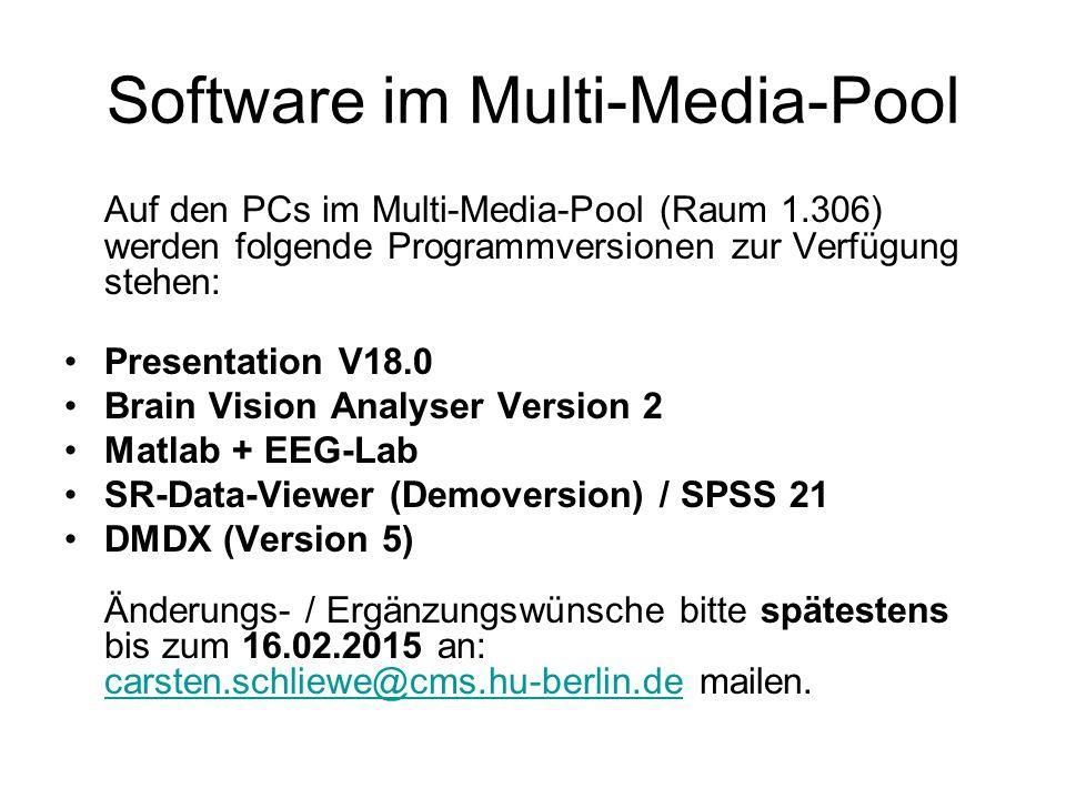 Software im Multi-Media-Pool Auf den PCs im Multi-Media-Pool (Raum 1.306) werden folgende Programmversionen zur Verfügung stehen: Presentation V18.0 Brain Vision Analyser Version 2 Matlab + EEG-Lab SR-Data-Viewer (Demoversion) / SPSS 21 DMDX (Version 5) Änderungs- / Ergänzungswünsche bitte spätestens bis zum 16.02.2015 an: carsten.schliewe@cms.hu-berlin.de mailen.