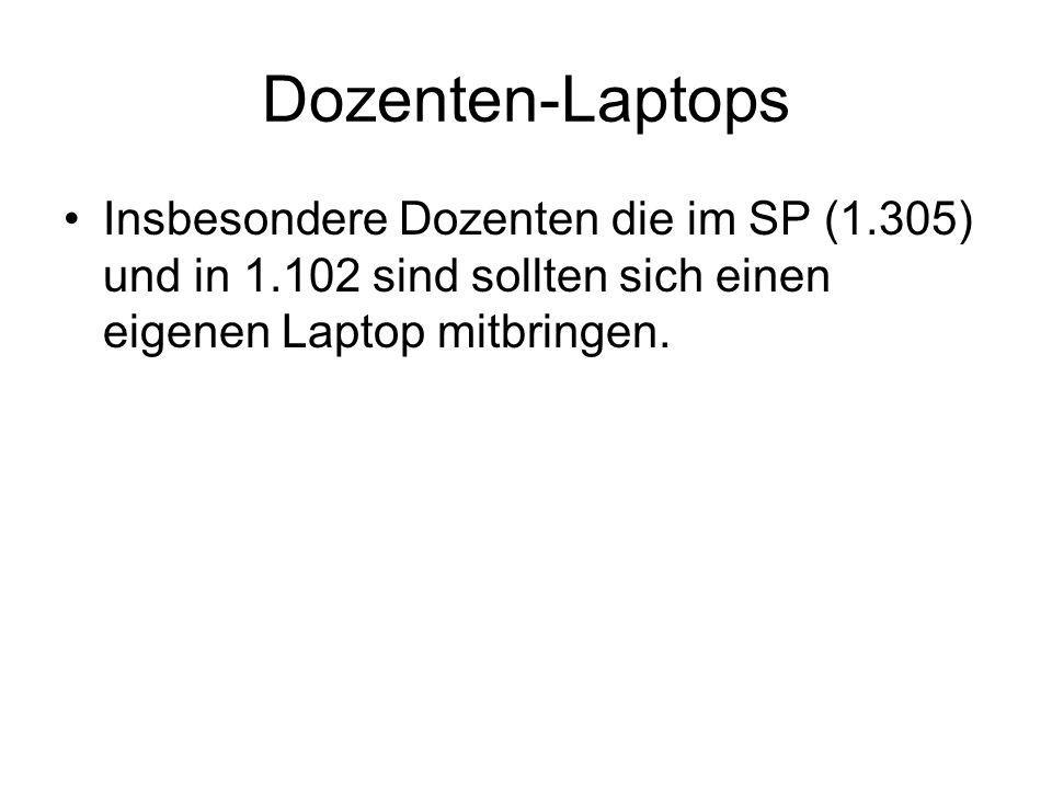 Dozenten-Laptops Insbesondere Dozenten die im SP (1.305) und in 1.102 sind sollten sich einen eigenen Laptop mitbringen.