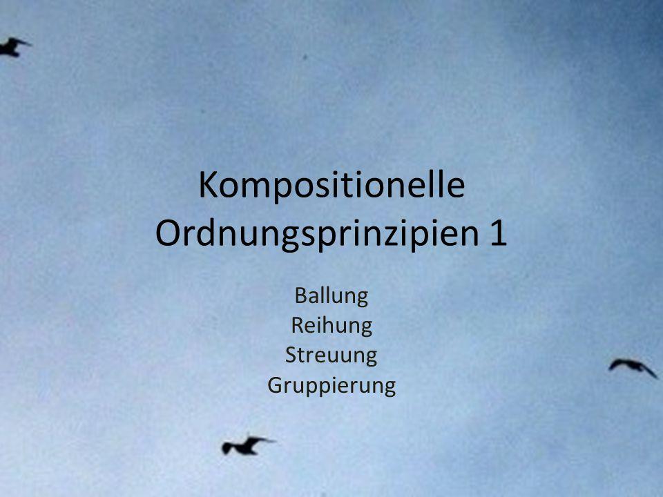 Kompositionelle Ordnungsprinzipien 1 Ballung Reihung Streuung Gruppierung
