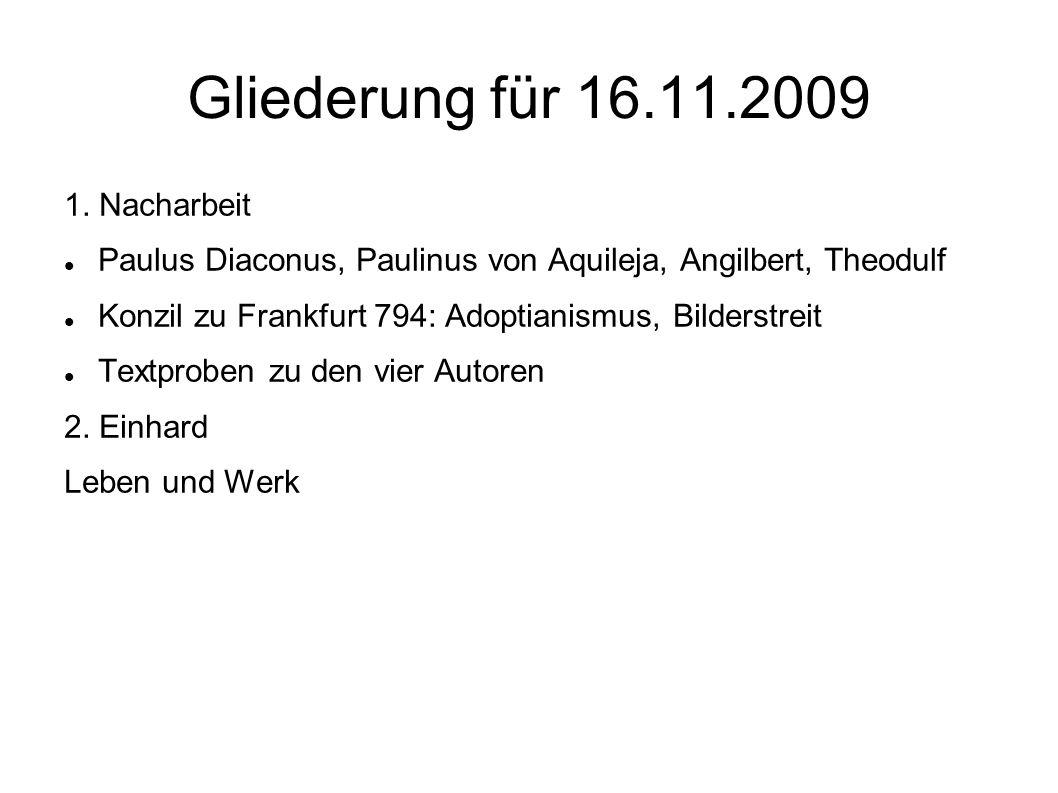 Gliederung für 16.11.2009 1. Nacharbeit Paulus Diaconus, Paulinus von Aquileja, Angilbert, Theodulf Konzil zu Frankfurt 794: Adoptianismus, Bilderstre